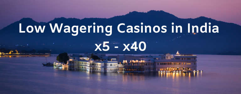 Low Wagering Casinos India