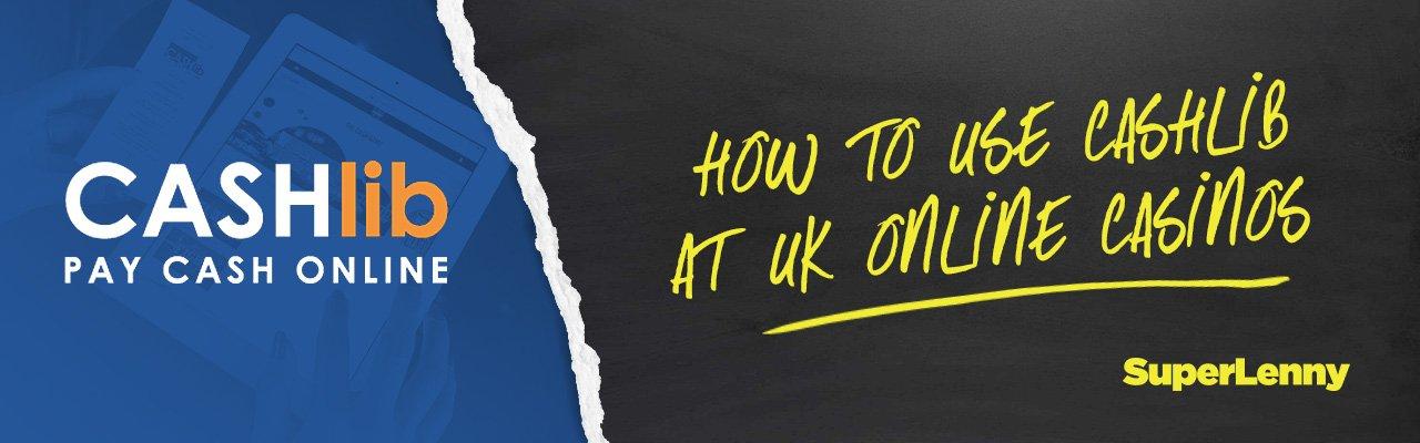 How to use Cashlib at UK online casinos