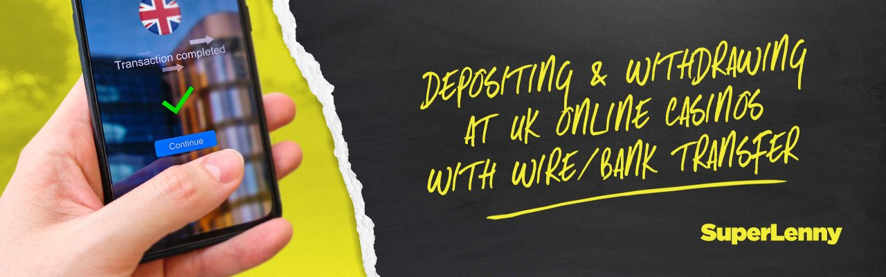 Depositing & Withdrawing at UK online casinos with wire/bank transfer