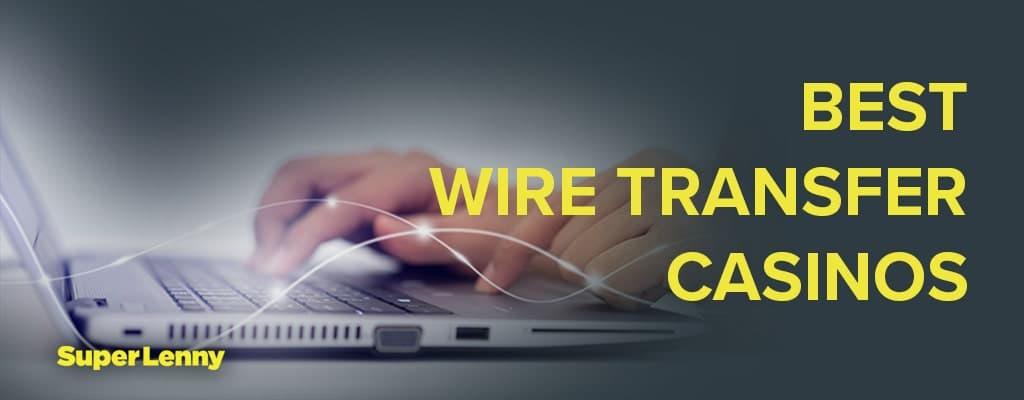 Best Wire Transfer Casinos